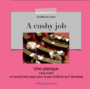 Le mot du jour en anglais:A cushyjob