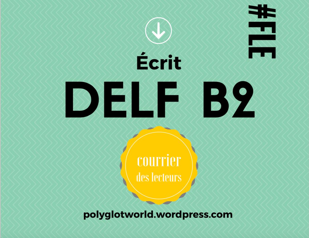 Production écrite au DELF B2: pour réussir l'exercice du courrier des lecteurs, un exemple rédigé et commenté