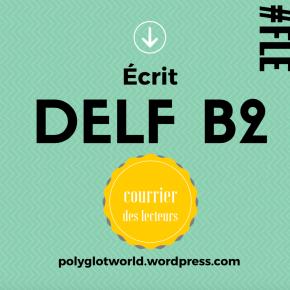 Production écrite au DELF B2: pour réussir l'exercice du courrier des lecteurs, un exemple rédigé etcommenté