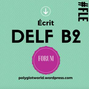 DELF B2: Exemple commenté d'écrit sur unforum