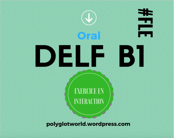 DELF B1 ORAL EXERCICE EN INTERACTION POLYGLOTCOACH FLE FRANÇAIS.png