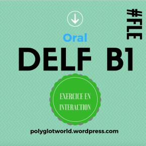 Oral du DELF B1 : préparez l'exercice eninteraction