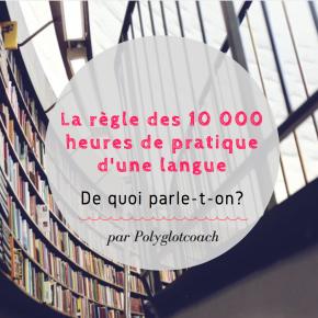 La règle des 10 000 heures pour maîtriser une langue: de quoiparle-t-on?