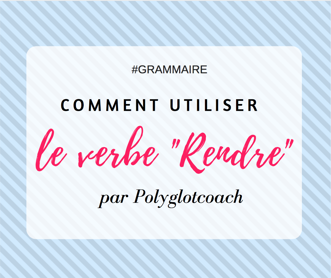 comment utiliser le verbe rendre- polyglotcoach-polyglotworld.png