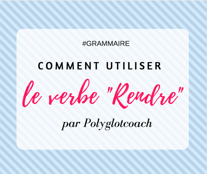comment utiliser le verbe rendre- polyglotcoach-polyglotworld.png