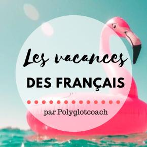Les vacances des Français spécial FLE:  5 aspects à connaître absolument!