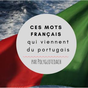 Découvrez ces 10 mots français surprenants qui viennent duportugais