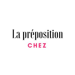 Utiliser «chez «en français : guide rapide pour tout comprendre •FLE